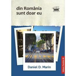 Din Romania sunt doar eu - Daniel D. Marin, editura Paralela 45