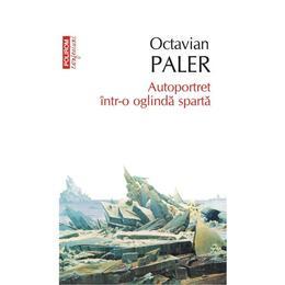 Autoportret intr-o oglinda sparta - Octavian Paler, editura Polirom