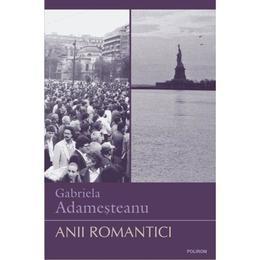 Anii romantici - Gabriela Adamesteanu, editura Polirom