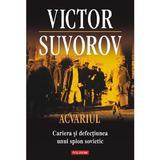 Acvariul. Cariera si defectiunea unui spion sovietic - Victor Suvorov, editura Polirom