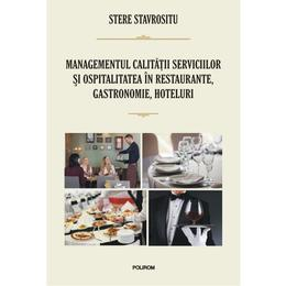 Managementul calitatii serviciilor si ospitalitatea in restaurante, gastronomie, hoteluri - Stere Stavrositu, editura Polirom