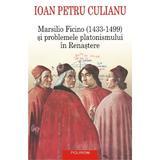 Marsilio Ficino si problemele platonismului in Renastere - Ioan Petru Culianu, editura Polirom
