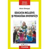 Educatia incluziva si pedagogia diversitatii - Alois Ghergut, editura Polirom