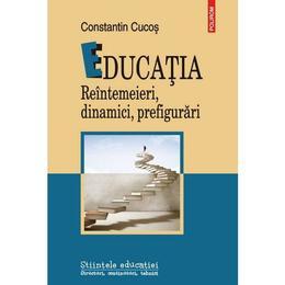 Educatia. Reintemeieri, dinamici, prefigurari - Constatin Cucos, editura Polirom