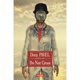 Do not cross - Dora Pavel, editura Polirom