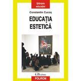 Educatia Estetica - Constantin Cucos, editura Polirom
