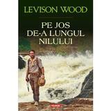Pe jos de-a lungul Nilului - Levinson Wood, editura Polirom