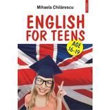 English for teens. Age 16-19 - Mihaela Chilarescu, editura Polirom