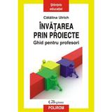 Invatarea prin proiecte - Catalina Ulrich, editura Polirom