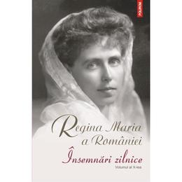 Insemnari zilnice vol.10 - Regina Maria a Romaniei, editura Polirom