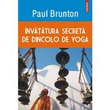 Invatatura Secreta De Dincolo De Yoga - Paul Brunton, editura Polirom