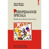 Psihopedagogia Speciala. Modele De Evaluare Si Interventie - Adrian Rosan, editura Polirom