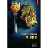Miere - Tudor Ganea, editura Polirom