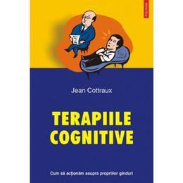 Terapiile cognitive - Jean Cottraux, editura Polirom