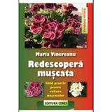 Redescopera Muscata. Ghid Practic Pentru Cultura Muscatelor - Maria Vinereanu, editura Ceres