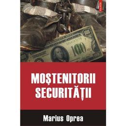 Mostenitorii Securitatii - Marius Oprea, editura Polirom