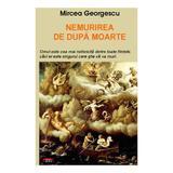 Nemurirea de dupa moarte - Mircea Georgescu, editura Antet