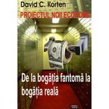 Proiectul noii economii - De la bogatia fantoma la bogatia reala - David C. Korten, editura Antet