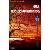 Omul, muritor sau nemuritor? - Josette M. Abel, editura Antet Revolution