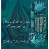 In cautarea armoniei - Ioan Gyuri Pascu, editura Cartea Daath