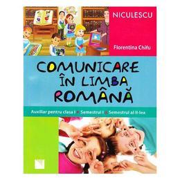 Comunicare in limba romana cls 1 sem 1+2 - Florentina Chifu, editura Niculescu