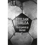 Fa-ti patul si dormi! - Stelian Turlea, editura Tritonic
