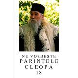 Ne vorbeste parintele Cleopa 18, editura Manastirea Sihastria