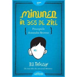 Minunea In 365 De Zile - Perceptele Dlui Browne - R.j. Palacio