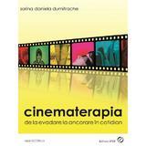 Cinematerapia. De La Evadare La Ancorare In Cotidian - Sorina Daniela Dumitrache, editura Sper