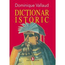 Dictionar istoric - Dominique Vallaud, editura Artemis