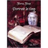 Portrete in timp - Florea Firan, editura Scrisul Romanesc