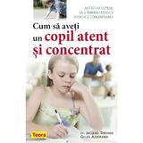 Cum sa aveti un copil atent si concentrat - Jacques Thomas, Gilles Azzopardi, editura Teora