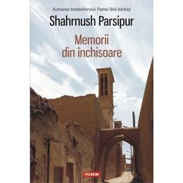 Memorii din inchisoare - Shahrnush Parsipur, editura Polirom