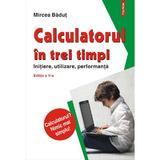Calculatorul in trei timpi ed. 5 - Mircea Badut, editura Polirom