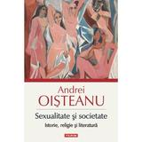Sexualitate si societate: istorie, religie si literatura - Andrei Oisteanu, editura Polirom