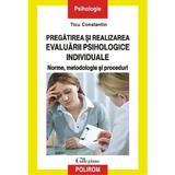 Pregatirea si realizarea evaluarii psihologice individuale - Ticu Constantin, editura Polirom