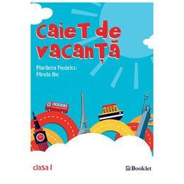 Caiet de vacanta Clasa 1 Ed.2018 - Marilena Nedelcu, Mirela Ilie, editura Booklet