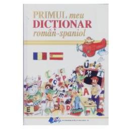 Primul meu dictionar roman - Spaniol, editura Didactica Si Pedagogica