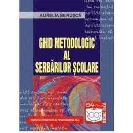Ghid metodologic al serbarilor scolare - Aurelia Berusca, editura Didactica Si Pedagogica