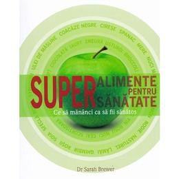 Superalimente Pentru Supersanatate - Dr. Sarah Brewer