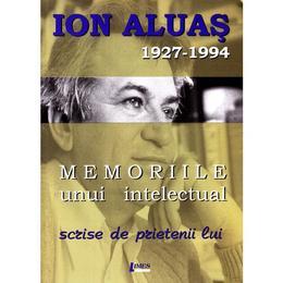 Memoriile unui intelectual scrise de prietenii lui - Ioan Aluas, editura Limes