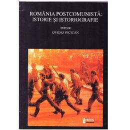 Romania postcomunista: Istorie si istoriografie - Ovidiu Pecican, editura Limes