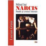 Mitul lui Narcis. Studii si cronici literare - Lucian Gruia, editura Limes