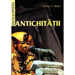 Enciclopedia Antichitatii - Horia C. Matei, editura Meronia