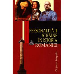 Personalitati straine in istoria Romaniei - Dictionar biografic - Stanel Ion, editura Meronia