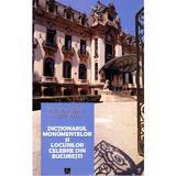 Dictionarul monumentelor si locurilor celebre din Bucuresti - Valentina Bilcea, editura Meronia
