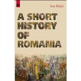 A Short History of Romania - Ion Bulei, editura Meronia