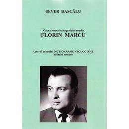 Viata si opera lexicografului roman Florin Marcu. Vanatorul de neologisme - Sever Dascalu, editura Sfantul Ierarh Nicolae
