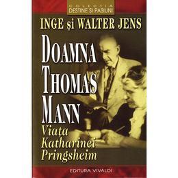 Doamna Thomas Mann - Inge Si Walter Jens, editura Vivaldi
