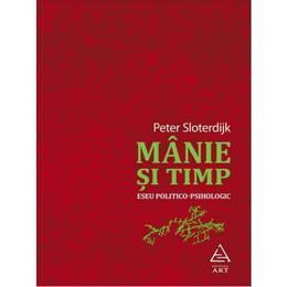 Manie Si Timp - Peter Sloterdijk, editura Grupul Editorial Art